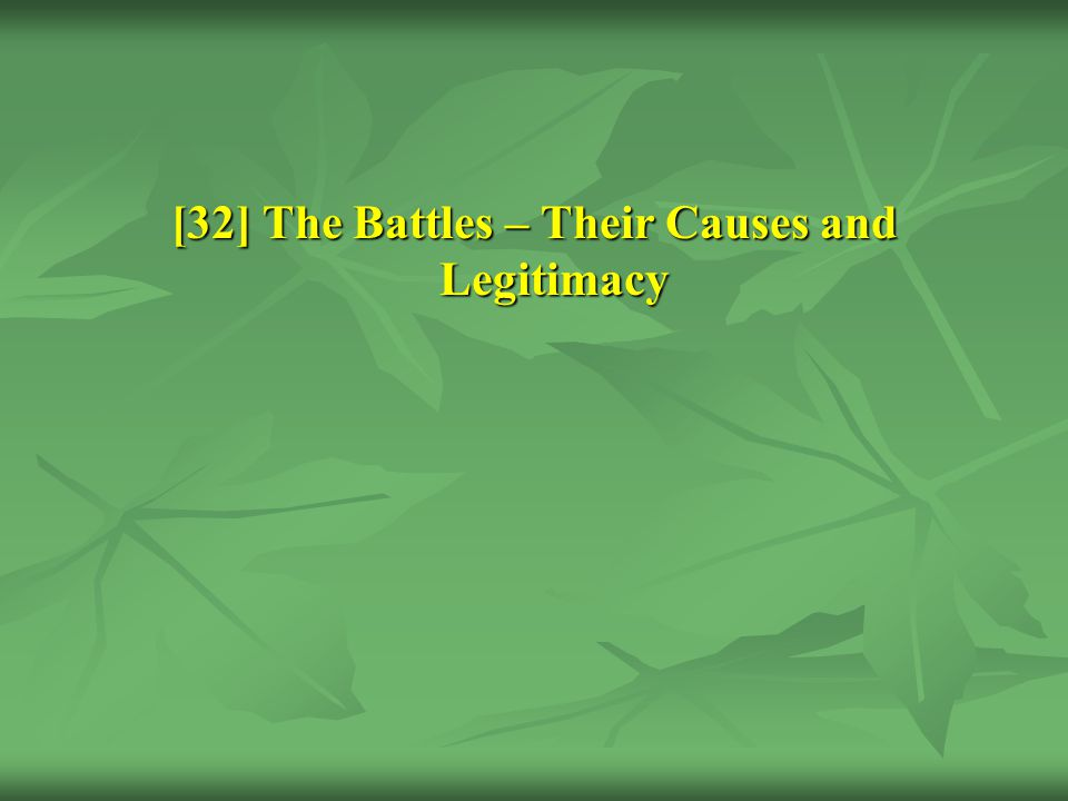 [32] The Battles – Their Causes and Legitimacy